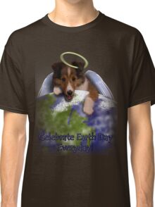 Celebrate Earth Day Everyday Angel Sheltie Classic T-Shirt