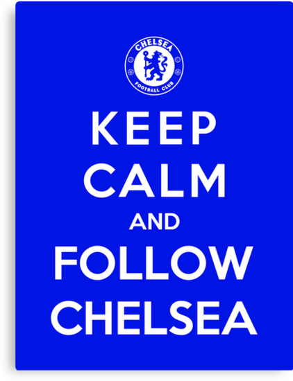 Keep Calm And Follow Chelsea by Royal Bros Art
