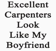 Excellent Carpenters Look Like My Boyfriend  by supernova23