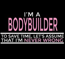 I'm A Bodybuilder To Save Time Lets Assume That I'm Never Wrong by fashionera