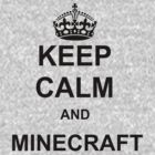 Keep Calm and Minecraft by BrotherDeus