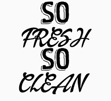 So Fresh - So Clean Unisex T-Shirt