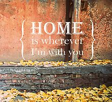 HOME is wherever I'm with you by GrainPixels