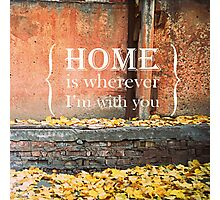 HOME is wherever I'm with you Photographic Print