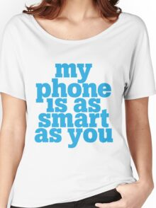 My phone is as smart as you Women's Relaxed Fit T-Shirt