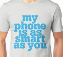 My phone is as smart as you Unisex T-Shirt