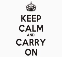 Keep Calm and Carry On by imoulton