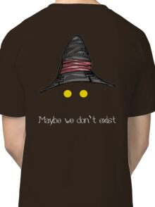Maybe We Don't Exist - Final Fantasy IX (Vivi) Classic T-Shirt