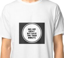 abs are awesome, but donuts? yum Classic T-Shirt