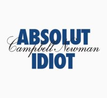 Absolut Idiot - Campbell Newman by monsterplanet
