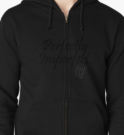 Perfectly Imperfect Zipped Hoodie