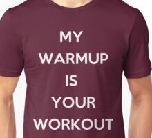 My Warm Up is Your Work Out Unisex T-Shirt