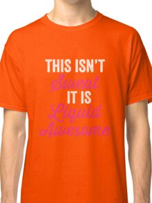 This Isn't Sweat It Is Liquid Awesome Classic T-Shirt