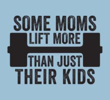 Some Moms Lift More Than Just Their Kids Kids Tee