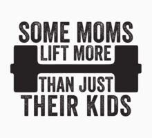 Some Moms Lift More Than Just Their Kids Kids Clothes