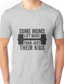 Some Moms Lift More Than Just Their Kids Unisex T-Shirt
