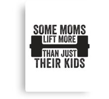 Some Moms Lift More Than Just Their Kids Canvas Print