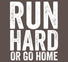 Run Hard Or Go Home by Fitspire Apparel