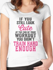 If You Still Look Cute At The End Of Your Workout You Didn't Train Hard Enough Women's Fitted Scoop T-Shirt