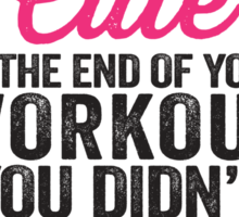 If You Still Look Cute At The End Of Your Workout You Didn't Train Hard Enough Sticker