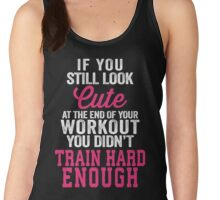 If You Still Look Cute At The End Of Your Workout You Didn't Train Hard Enough Women's Tank Top