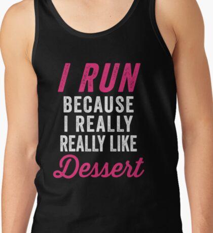I Run Because I Really Really Like Dessert Tank Top