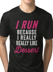 I Run Because I Really Really Like Dessert Tri-blend T-Shirt
