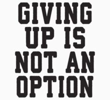 Giving Up Is Not An Option by Fitspire Apparel