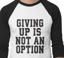 Giving Up Is Not An Option Men's Baseball ¾ T-Shirt