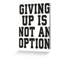 Giving Up Is Not An Option Greeting Card