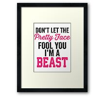 Don't Let The Pretty Face Fool You I'm A Beast (Pink) Framed Print