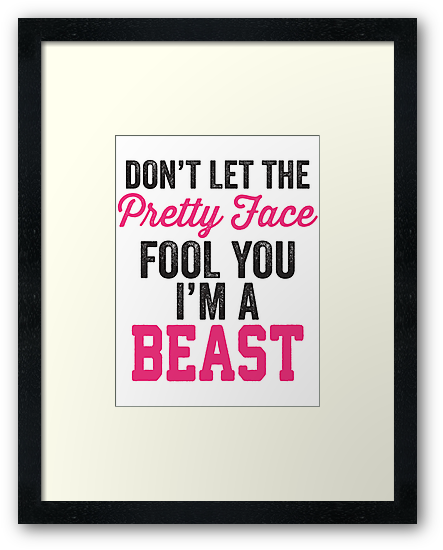Don't Let The Pretty Face Fool You I'm A Beast (Pink) by Fitspire Apparel