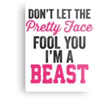 Don't Let The Pretty Face Fool You I'm A Beast (Pink) Metal Print