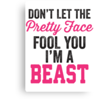 Don't Let The Pretty Face Fool You I'm A Beast (Pink) Canvas Print
