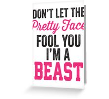 Don't Let The Pretty Face Fool You I'm A Beast (Pink) Greeting Card