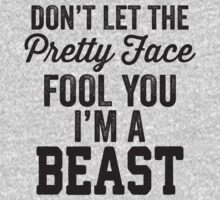 Don't Let The Pretty Face Fool You I'm A Beast T-Shirt