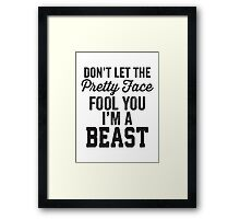 Don't Let The Pretty Face Fool You I'm A Beast Framed Print