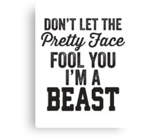 Don't Let The Pretty Face Fool You I'm A Beast Canvas Print