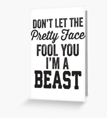 Don't Let The Pretty Face Fool You I'm A Beast Greeting Card