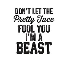 Don't Let The Pretty Face Fool You I'm A Beast Photographic Print