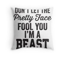 Don't Let The Pretty Face Fool You I'm A Beast Throw Pillow