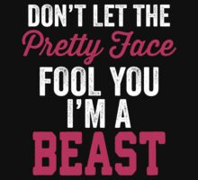 Don't Let The Pretty Face Fool You I'm A Beast by Fitspire Apparel