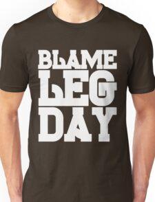 Blame Leg Day Unisex T-Shirt