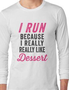 I Run Because I Really Really Like Dessert Long Sleeve T-Shirt
