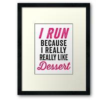 I Run Because I Really Really Like Dessert Framed Print