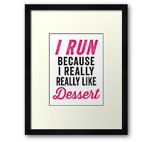 I Run Because I Really Really Like Dessert Framed Print