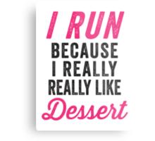 I Run Because I Really Really Like Dessert Metal Print