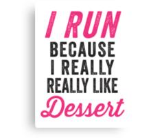I Run Because I Really Really Like Dessert Canvas Print