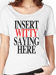 WITTY SAYING Women's Relaxed Fit T-Shirt