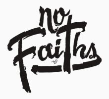 NO FAITHS by Tai's Tees by TAIs TEEs